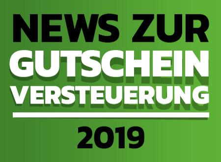 GEÄNDERTE GUTSCHEIN-VERSTEUERUNG ab 1.1.2019